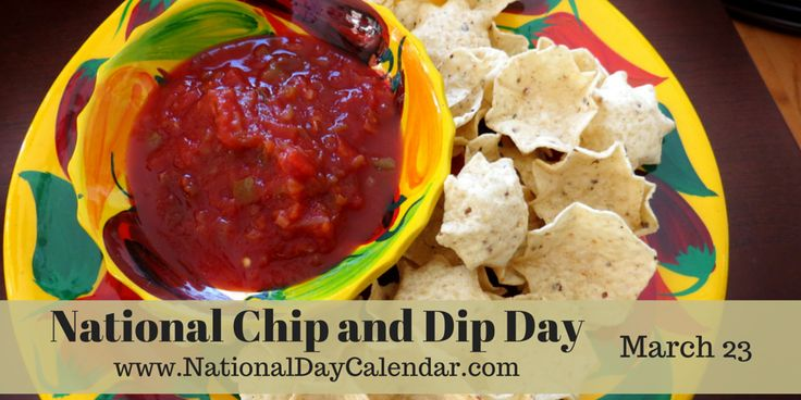 Get the new National Day Calendar App for iPhone and Android. Click here for more information. NATIONAL CHIP AND DIP DAY National Chip And Dip Day, an annual favorite food holiday, is celebrated ...