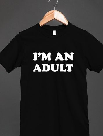 18th Birthday Gift Ideas for Teens: I'm An Adult T-Shirt @ Skreened