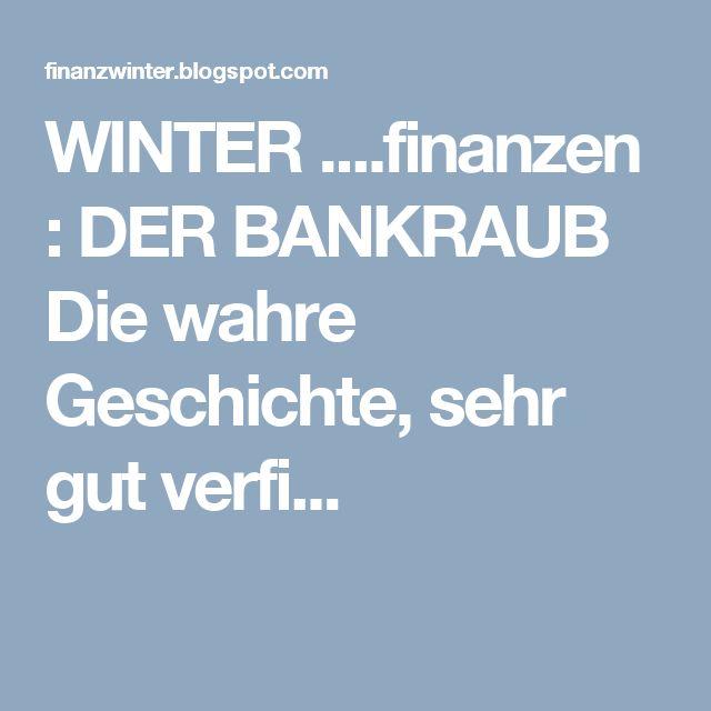 WINTER ....finanzen : DER BANKRAUB  Die wahre Geschichte, sehr gut verfi...