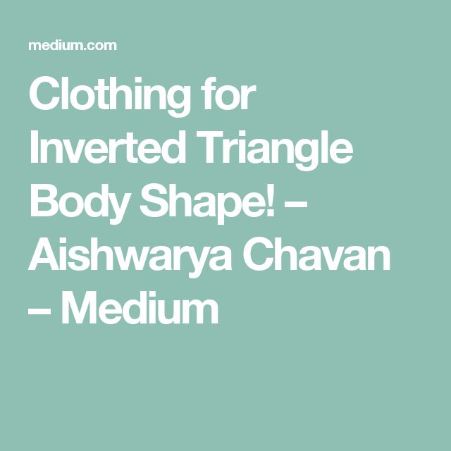 02c82d47cd1c5 Clothing for Inverted Triangle Body Shape!