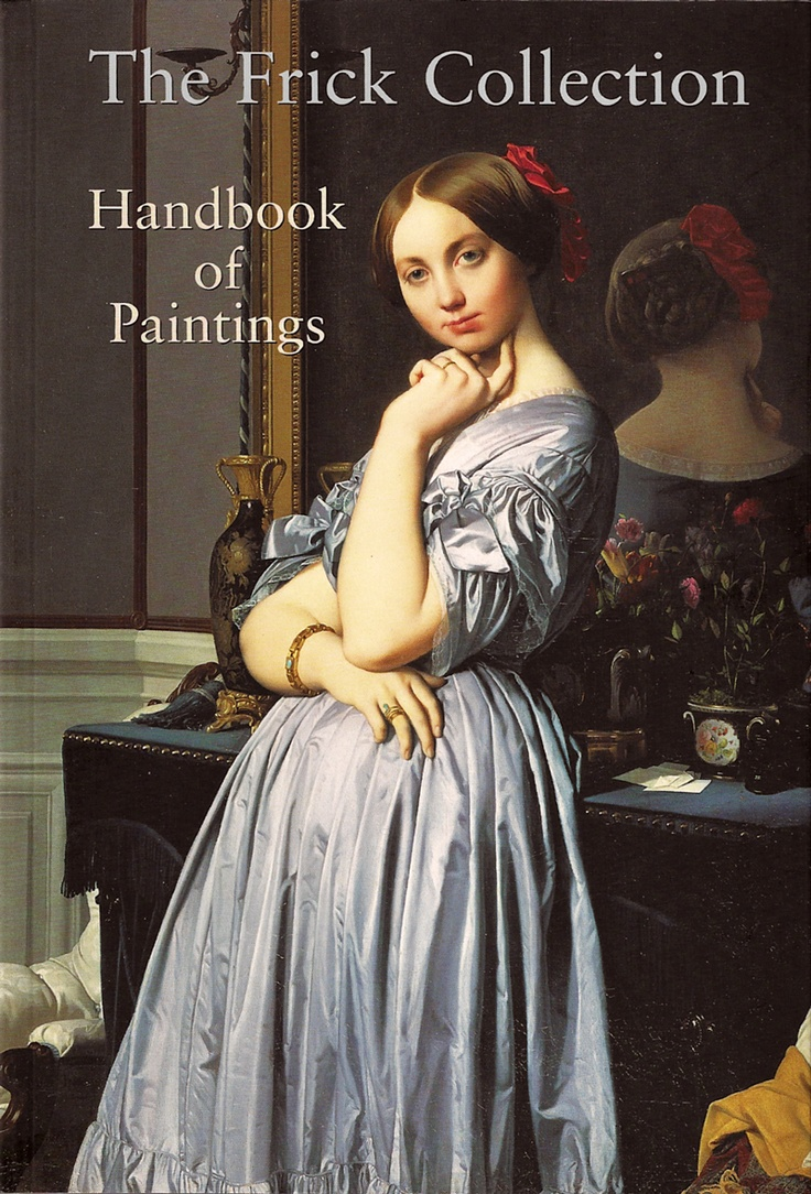 The Frick Collection: Handbook of Paintings / The Frick Collection / ISBN-13: 978-1857593280: Frick Collection, Art, Dominiqueingres, Painting