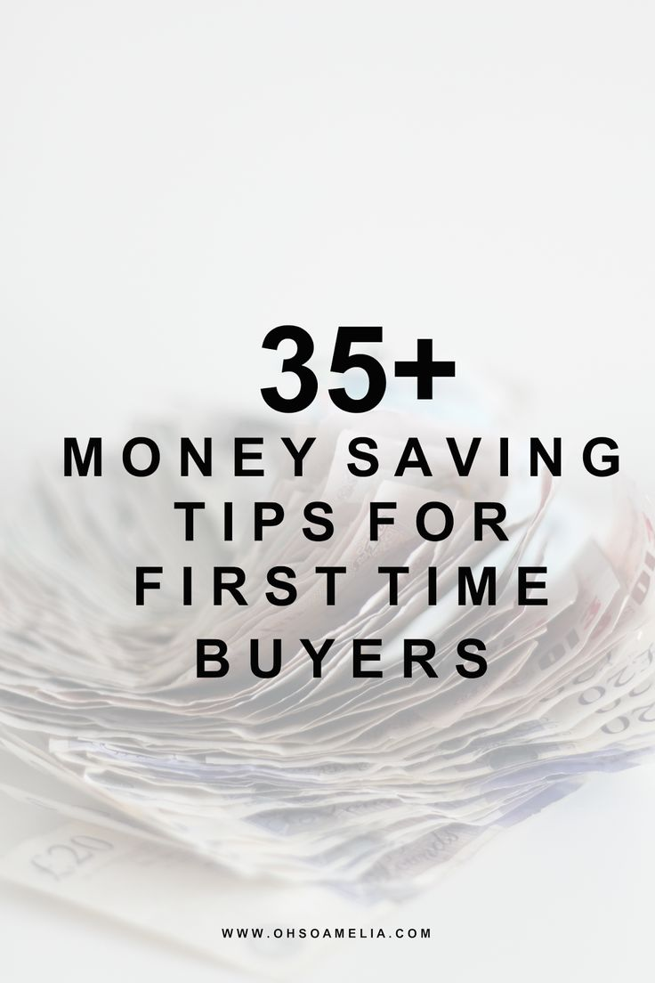 35+ Money Saving Tips For First Time Buyers