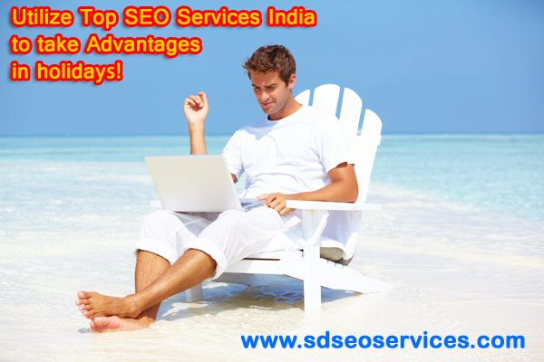 Utilize Top SEO Services India to take Advantages in holidays!