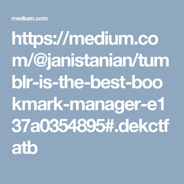 https://medium.com/@janistanian/tumblr-is-the-best-bookmark-manager-e137a0354895#.dekctfatb