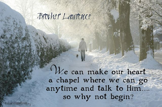"""Brother Lawrence - """"We can make our heart a chapel...."""" ~ The Cloistered Heart"""