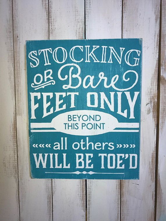 How adorable is this sign? It says, Stockings or bare feet only inside, all others will be toed If you are looking for something with a little humor to get your guests laughing and get them to take off their shoes, this is it. This sign was handcrafted by me and measures approximately