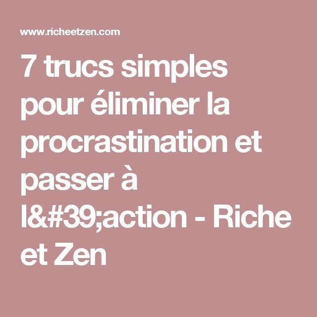 7 trucs simples pour éliminer la procrastination et passer à l'action - Riche et Zen
