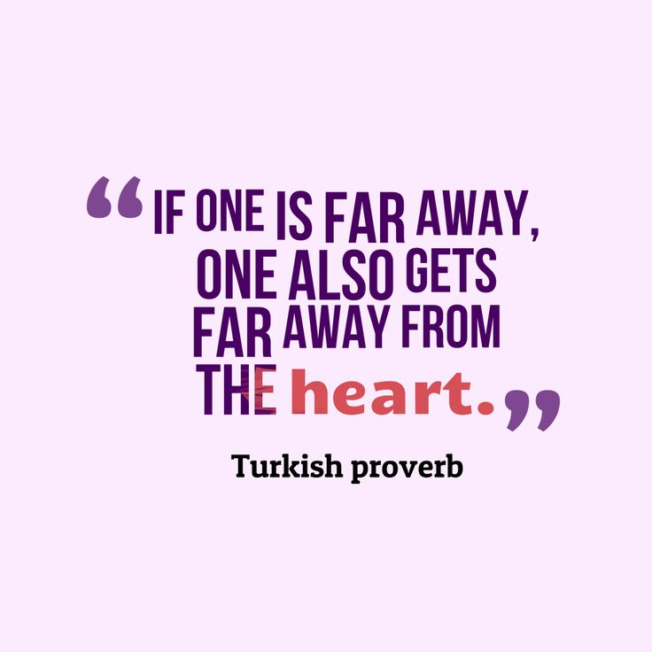 If one is far away, one also gets far away from the heart – Quote