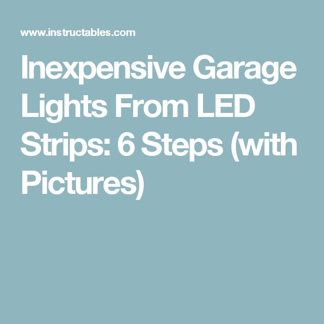 Inexpensive Garage Lights From LED Strips: 6 Steps (with Pictures)