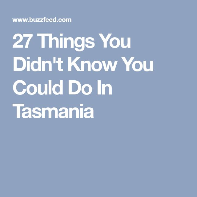 27 Things You Didn't Know You Could Do In Tasmania