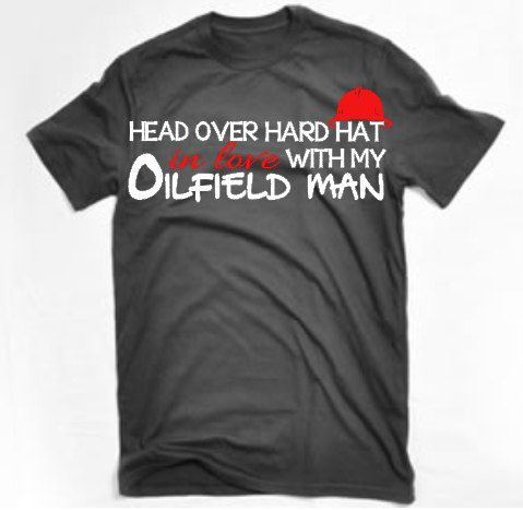 Head Over Hard Hat in love with my Oilfield Man/Pipeline Man/Fracer Shirt on Etsy, $20.00