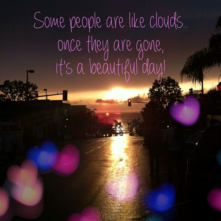 Some people are like clouds...yup!