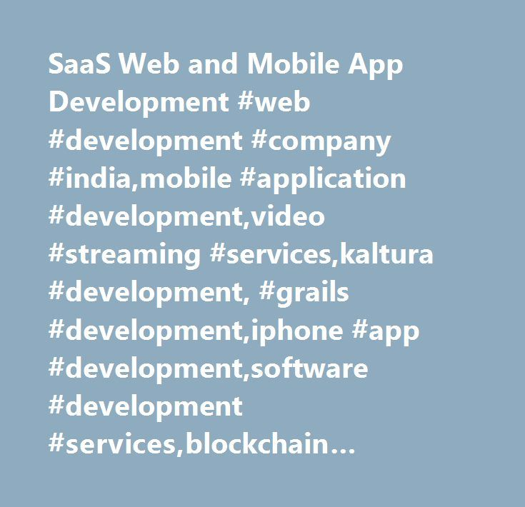 SaaS Web and Mobile App Development #web #development #company #india,mobile #application #development,video #streaming #services,kaltura #development, #grails #development,iphone #app #development,software #development #services,blockchain #development #services http://san-diego.remmont.com/saas-web-and-mobile-app-development-web-development-company-indiamobile-application-developmentvideo-streaming-serviceskaltura-development-grails-developmentiphone-app-developmentso/  # SaaS Applications…