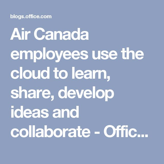 Air Canada employees use the cloud to learn, share, develop ideas and collaborate - Office Blogs