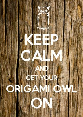 KEEP CALM AND GET YOUR ORIGAMI OWL ON Yourlifeslocket86.origamiowl.com