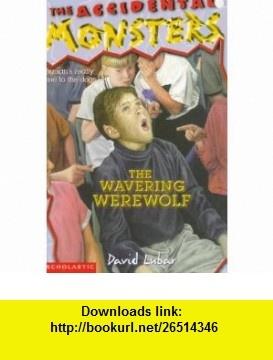 The Wavering Werewolf (Accidental Monsters) (9780590907200) David Lubar , ISBN-10: 0590907204  , ISBN-13: 978-0590907200 ,  , tutorials , pdf , ebook , torrent , downloads , rapidshare , filesonic , hotfile , megaupload , fileserve