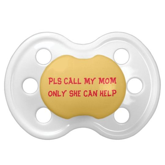 #zazzle #baby #boy #girl #gift #giftidea  #0-6months #BooginHead® #Pacifier #Pls #Call #My #Mom #only #she #can #help