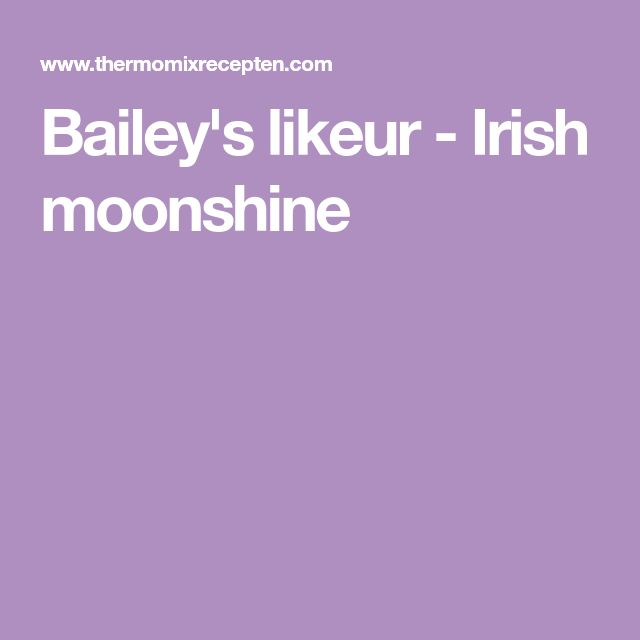 Bailey's likeur - Irish moonshine