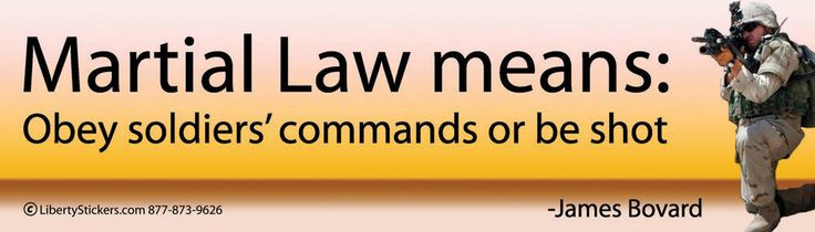 Martial Law means: Obey soldiers' commands or be shot