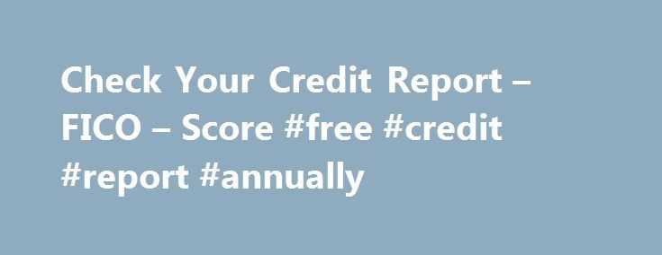 Check Your Credit Report – FICO – Score #free #credit #report #annually http://credit-loan.remmont.com/check-your-credit-report-fico-score-free-credit-report-annually/  #government free credit report # What s your FICO Credit Score? Now get your FICO Score and Experian credit report for $1 90% of top lenders use FICO Scores Access best-in-class resources Personalized customer service Dedicated fraud resolution agents Important information: When you order your $1 Credit Report FICO Score, you…