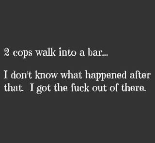 #jokes #hahaha #funny #funnyshit #cops #bar #aintnobodygottimeforthat