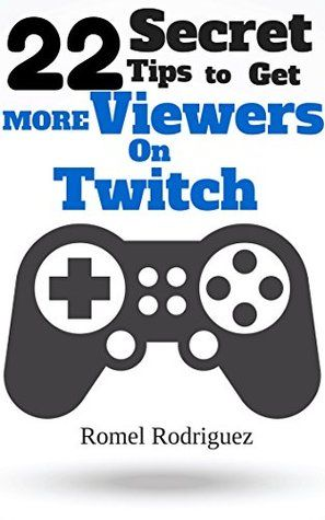 Streaming Video Games: 22 Secret Tips to get More Viewers on Twitch