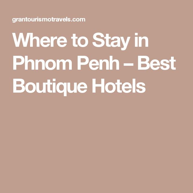 Where to Stay in Phnom Penh – Best Boutique Hotels