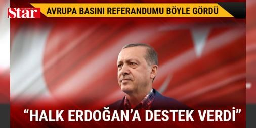 Avrupa basını referandumu böyle gördü: Tarihi referandumdan 'evet' oyları zaferle çıkınca haftalardır 'hayır' kampanyası yapan Avrupa basını ağız değiştirdi. 'Erdoğan yine kazandı' başlıkları atıldı.