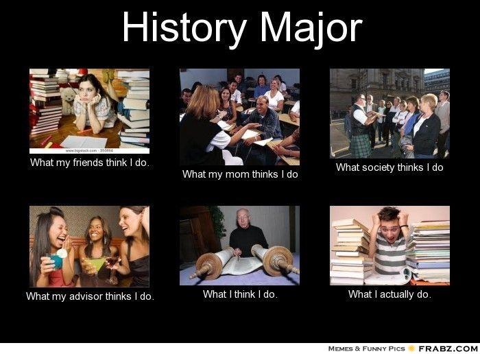 The Downside Of Having A History Degree History Major History Nerd History Memes