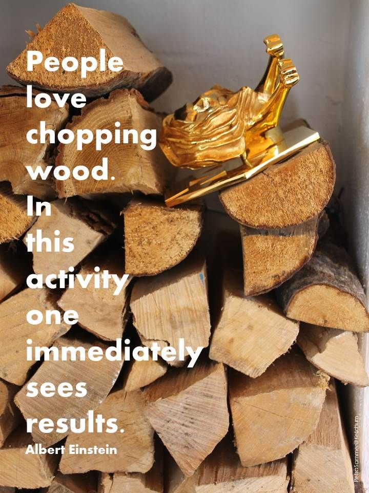 People love chopping wood