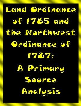 In this activity students will analyze the Land Ordinance of 1785 and the Northwest Ordinance of 1787. Students will use provided maps and readings to answer the questions.