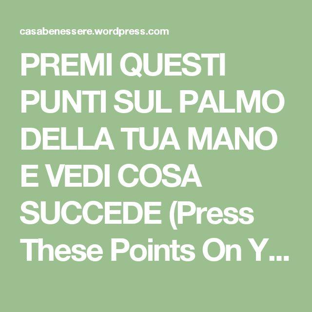 PREMI QUESTI PUNTI SUL PALMO DELLA TUA MANO E VEDI COSA SUCCEDE (Press These Points On Your Hands And See What Happens) | La ForzaDellaNatura's Blog