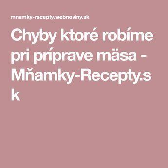 Chyby ktoré robíme pri príprave mäsa - Mňamky-Recepty.sk