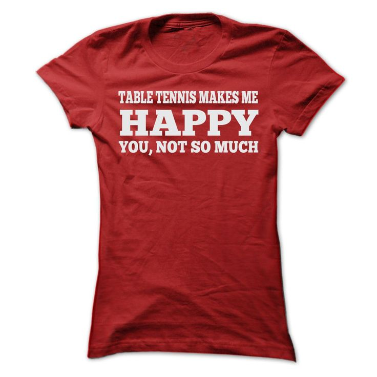 TABLE TENNIS MAKES ME HAPPY T SHIRTS