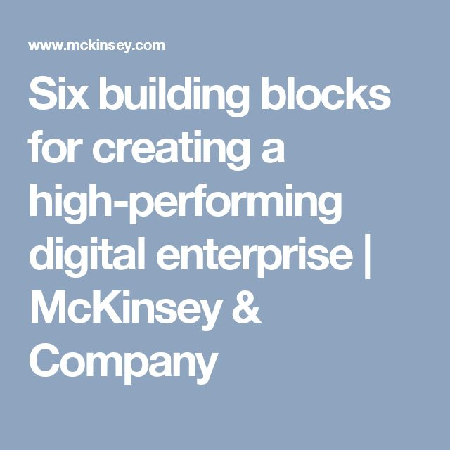 Six building blocks for creating a high-performing digital enterprise   McKinsey & Company