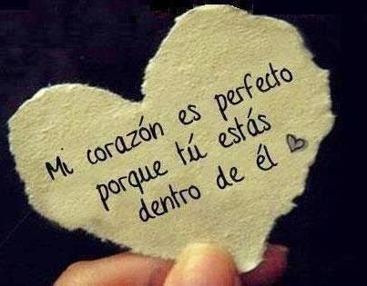 Mi corazón es perfecto porque tú estás dentro de él. (Pinner dice: 4 versos de amor muy sencillos, pero muy bonitos.)