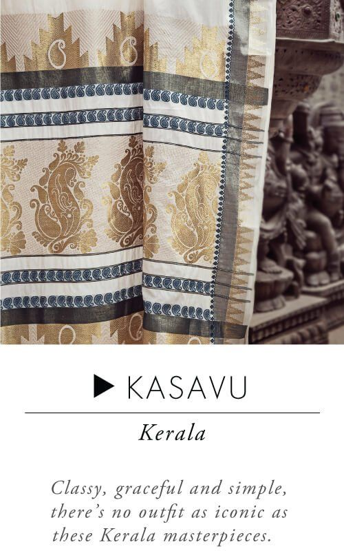 Kasavu from Kerala - Classy, Graceful and Simple, there's no outfit as iconic as these Kerala masterpieces.