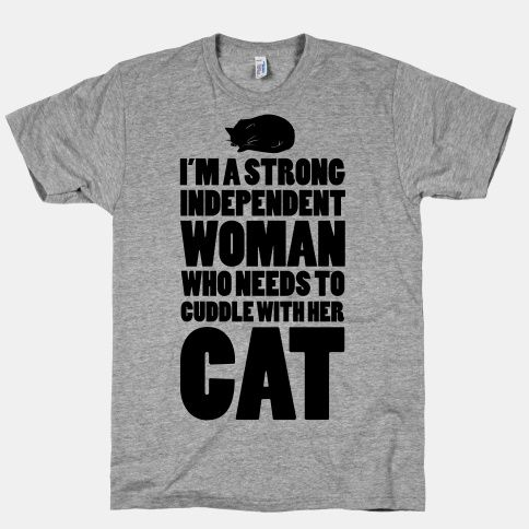 I'm a Strong Independent Woman Who Needs to Cuddle Her Cat | HUMAN