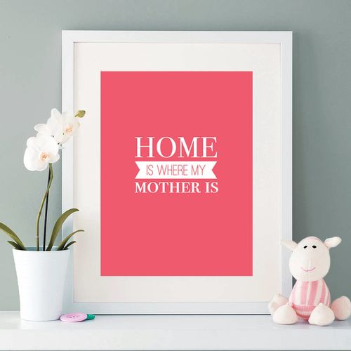 Cherry & Cherry PRINTS - Home is where my mother is Cod produs: L-012...