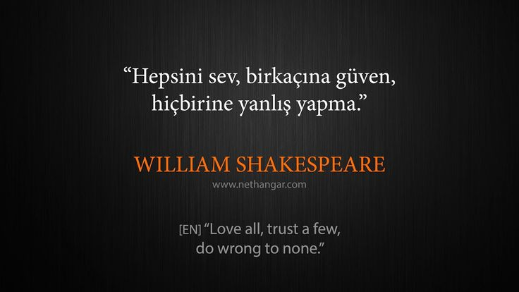 "Q005 ""Hepsini sev, birkaçına güven, hiçbirine yanlış yapma."" WILLIAM SHAKESPEARE [EN] ""Love all, trust a few, do wrong to none."" www.nethangar.com"