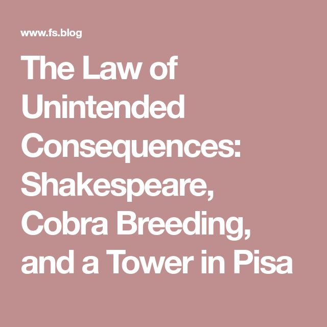 The Law of Unintended Consequences: Shakespeare, Cobra Breeding, and a Tower in Pisa