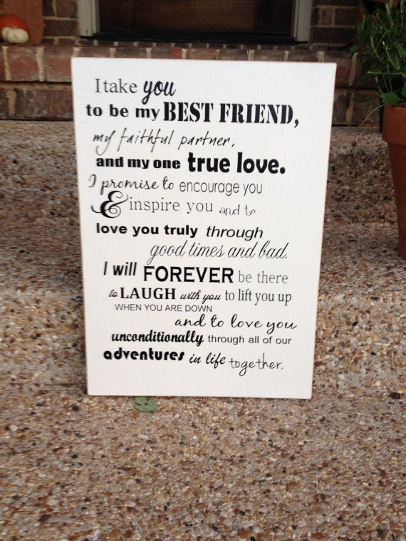 I Take You To Be My Best Friend .  Change wording for already married, measure about 12 inches by 16.