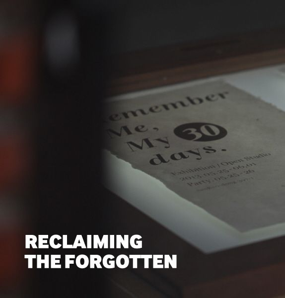 RECLAIMING THE FORGOTTEN - 13인의 아티스트들을 통해 바라보는 기억할 가치가 있는 '과정'에 대한 이야기 Remember Me, My 30 days.