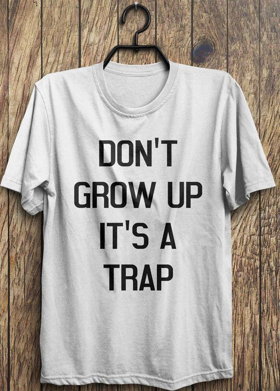 Hey, I found this really awesome Etsy listing at https://www.etsy.com/listing/209585365/trap-t-shirt-dont-grow-up-its-a-trap-top