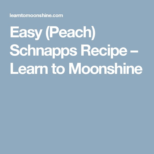 Easy (Peach) Schnapps Recipe – Learn to Moonshine