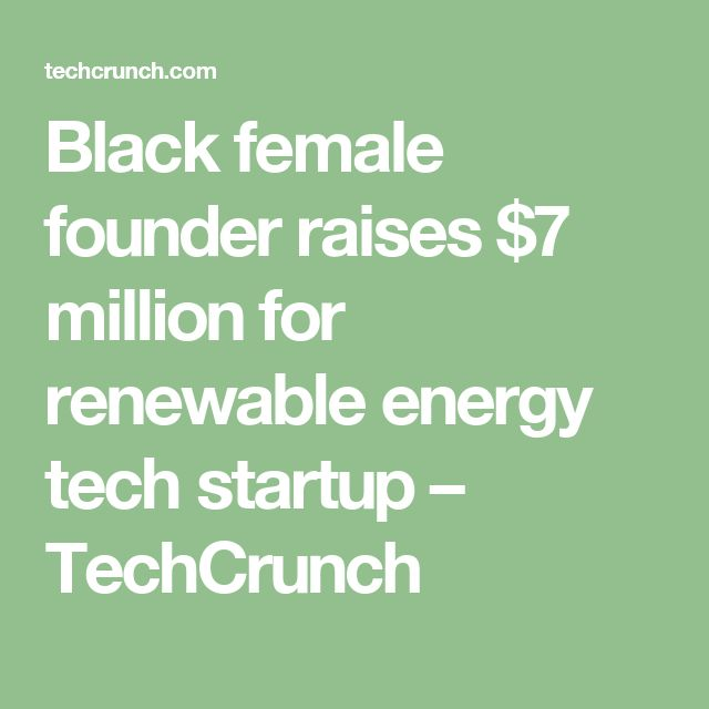 Black female founder raises $7 million for renewable energy tech startup – TechCrunch