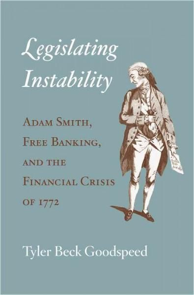 Legislating Instability: Adam Smith Free Banking and the Financial Crisis of 1772