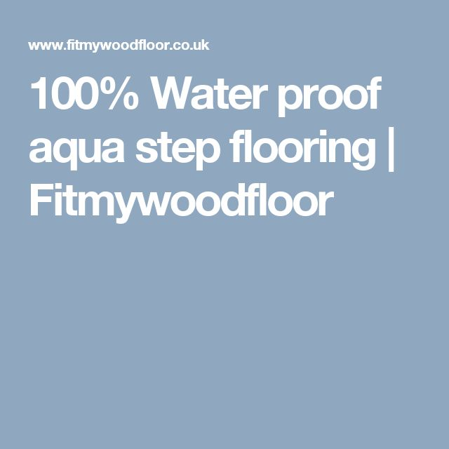 100% Water proof aqua step flooring | Fitmywoodfloor