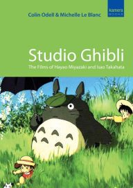 Studio Ghibli: The Films of Hayao Miyazaki and Isao Takahata - Colin Odell and Michelle Le Blanc