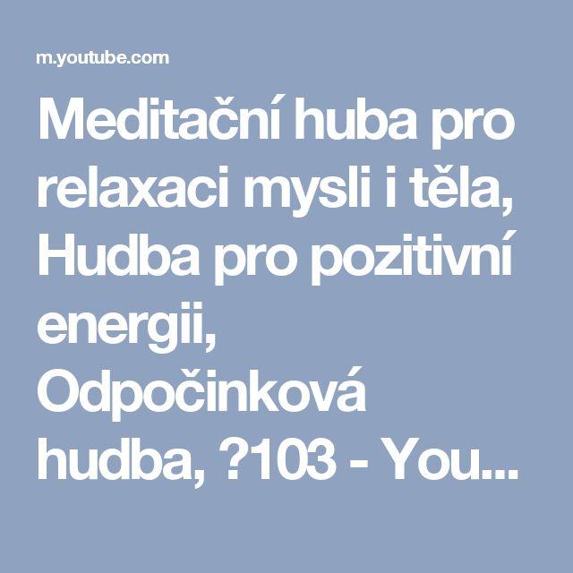 Meditační huba pro relaxaci mysli i těla, Hudba pro pozitivní energii, Odpočinková hudba, ☯103 - YouTube